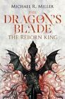 The Dragon's Blade: The Reborn King by Michael R. Miller (Paperback, 2015)