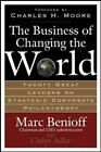 The Business of Changing the World : Twenty Great Leaders on Strategic Corporate Philanthropy by Marc Benioff and Carlye Adler (2006, Hardcover)