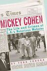 Mickey Cohen The Life and Crimes of L.a.'s Notorious Mobster by Tere Tereba Har