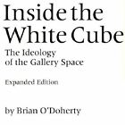 Inside the White Cube: The Ideology of the Gallery Space by Brian O'Doherty (Paperback, 2000)