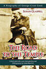 The Road to the Temple: A Biography of George Cram Cook by Susan Glaspell (Paperback, 2005)