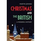 Christmas and the British: A Modern History by Martin Johnes (Paperback, 2016)