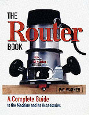1 of 1 - The Router Book: A Complete Guide to the Machine and its Accessories-ExLibrary