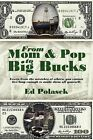 From Mom and Pop to Big Bucks: Learn from the Mistakes of Others, You Cannot Live Long Enough to Make Them All Yourself. by Ed Polasek (Paperback / softback, 2009)