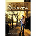 A Practical Guide to Becoming a Nonsmoker by Joseph Burke (Hardback, 2011)