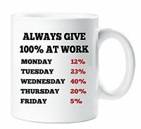 ALWAYS GIVE 100% AT WORK FUNNY COFFEE MUG WORK CUP DRINK GIFT PRESENT