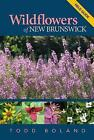 Wildflowers of New Brunswick: Field Guide by Todd Boland (Paperback, 2015)