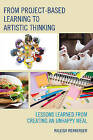 From Project-Based Learning to Artistic Thinking: Lessons Learned from Creating an Unhappy Meal by Raleigh Werberger (Hardback, 2015)