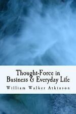 Thought-Force in Business and Everyday Life : With Law of Attraction and...