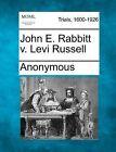 John E. Rabbitt V. Levi Russell by Anonymous (Paperback / softback, 2012)