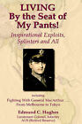 LIVING By the Seat of My Pants! Inspirational Exploits, Splinters and All by Edmund C. Hughes (Hardback, 2002)