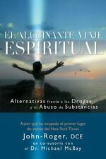 El alucinante viaje espiritual: Alternativas frente a las drogas y el abuso de s