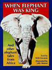 When Elephant Was King: And Other Tales from Africa by Nick Greaves (Paperback, 2000)
