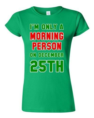 Junior I/'m Only A Morning Person On December 25th Christmas DT T-Shirt Tee