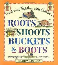 Roots, Shoots, Buckets and Boots : Gardening Together with Children by Sharon...