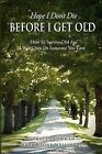 Hope I Don't Die Before I Get Old by Tracey Bowman, Mary Boone Wellington (Paperback / softback, 2012)