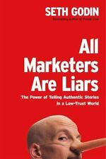 All Marketers Are Liars: The Power of Telling Authentic Stories in a Low-Trust W