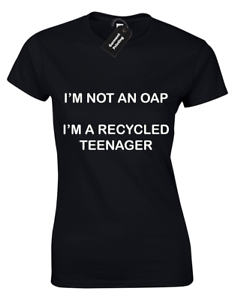 IM-NOT-AN-OAP-IM-A-RECYCLED-TEENAGER-LADIES-T-SHIRT-FUNNY-JOKE-OLD-YOUTH-TOP-TEE