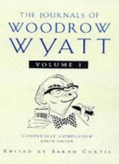 The Journals of Woodrow Wyatt: v.1: Vol 1 By Woodrow Wyatt, Sarah Curtis