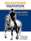 Enlightened Equitation: Riding in True Harmony with Your Horse by Heather Moffett (Hardback, 2011)