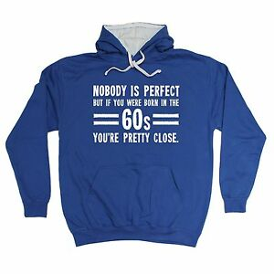 Nobody-Is-Perfect-Born-In-The-60s-You-039-re-Pretty-Close-HOODIE-hoody-birthday-gift