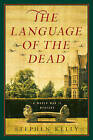 The Language of the Dead: A World War II Mystery by Stephen Kelly (Hardback, 2015)