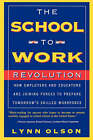The School-to-work Revolution: How Employers And Educators Are Joining Forces To Prepare Tomorrow's Skilled Workforce by Lynn Olson (Paperback, 1998)