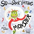 Sid The Sock Eating Monster 9781434320070 by Awen Little Paperback