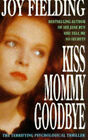 Kiss Mommy Goodbye by Joy Fielding (Paperback, 1994)