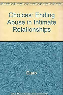 Choices : Ending Abuse in Intimate Relationships by Ciaro