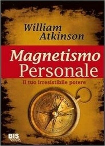 Magnetismo Personale Il Tuo Irresistibile Potere ,Atkinson, William Walker  ,Ces