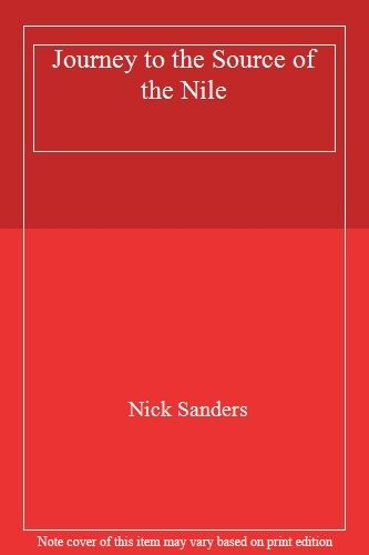 Journey to the Source of the Nile By Nick Sanders. 9780946940004