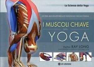 I Muscoli Chiave dello Yoga. Guida All'anatomia funzionale nello Yoga - Long Ray