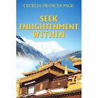 Seek Enlightenment Within 9780595460434 by Cecelia Frances Page Book