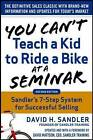 You Can't Teach a Kid to Ride a Bike at a Seminar : Sandler Training's 7-Step System for Successful Selling by David Sandler, David Mattson (Hardback, 2015)