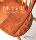 Moser: Legacy in Wood by Thomas F. Moser, Donna McNeil (Hardback, 2015)