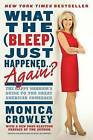 What the (Bleep) Just Happened... Again?: The Happy Warrior's Guide to the Great American Comeback by Monica Crowley (Paperback / softback, 2013)