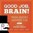 Good Job, Brain!: Trivia, Quizzes and More Fun from the Popular Pub Quiz Podcast by Chris Kohler (Paperback, 2017)