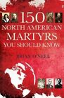 150 North American Martyrs You Should Know by Brian O' Neel (Paperback / softback, 2014)