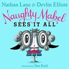Naughty Mabel: Naughty Mabel Sees It All by Nathan Lane and Devlin Elliott (2016, Hardcover)