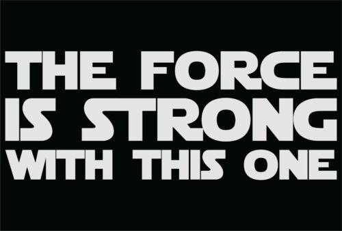 The Force is Strong Sticker // Decal Car Tablet, STAR WARS Window