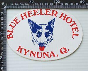VINTAGE BLUE HEELER HOTEL KYNUNA QUEENSLAND AUSTRALIA TRAVEL PROMO CAR STICKER