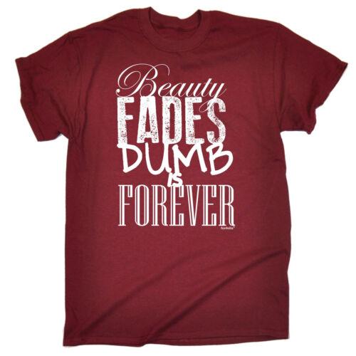 La bellezza svanisce STUPIDA è per sempre t-shirt Rude Humor Scherzo Divertente Regalo Di Compleanno