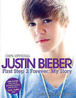 Justin Bieber: First Step 2 Forever: My Story by Justin Bieber (Hardback)