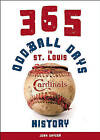 365 Oddball Days in St. Louis Cardinals History by John Snyder (Paperback, 2011)