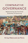 Comparative Governance: Rediscovering the Functional Dimension of Governing by B. Guy Peters, Jon Pierre (Paperback, 2016)