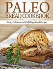 Paleo Bread Cookbook: Easy, Delicious and Fulfilling Bread Recipes by M T Susan (Paperback / softback, 2013)