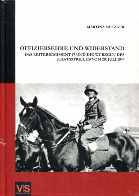 Offiziersehre und Widerstand - Das Reiteregiment 17 (Martina Metzger)