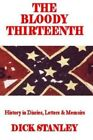 The Bloody Thirteenth: History in Diaries, Letters & Memoirs by Dick Stanley (Paperback / softback, 2014)