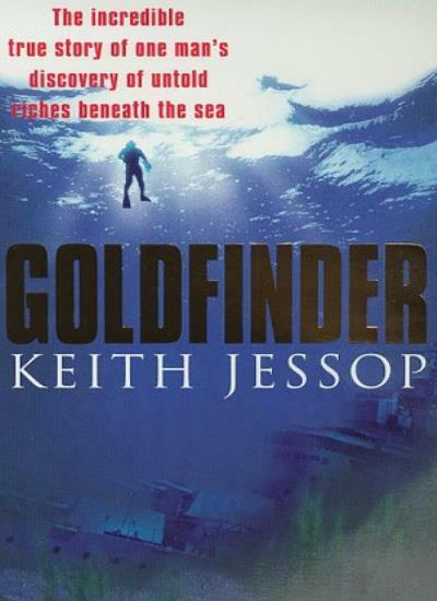 Goldfinder: The Incredible Discovery of Untold Riches By Keith Jessop